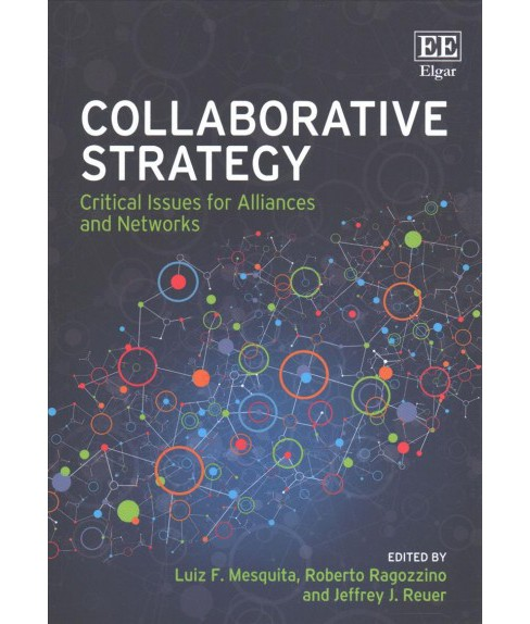 Collaborative Strategy : Critical Issues for Alliances and Networks (Paperback) (Luiz F. Mesquita & - image 1 of 1