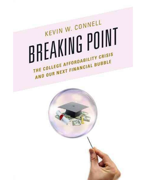 Breaking Point : The College Affordability Crisis and Our Next Financial Bubble (Paperback) (Kevin W. - image 1 of 1