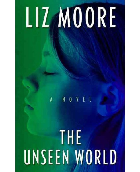 Unseen World (Large Print) (Hardcover) (Liz Moore) - image 1 of 1