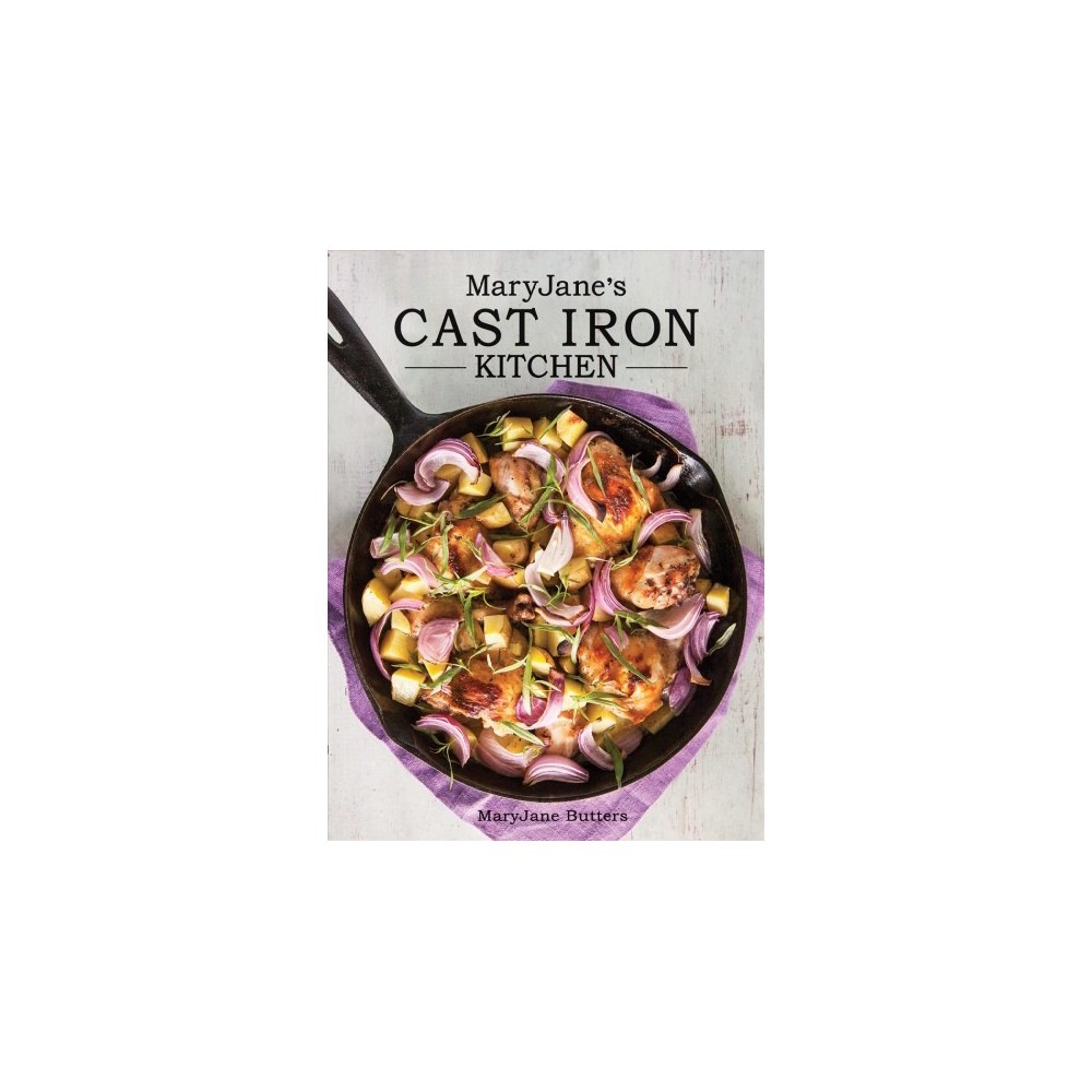 MaryJane's Cast Iron Kitchen - by MaryJane Butters (Hardcover)