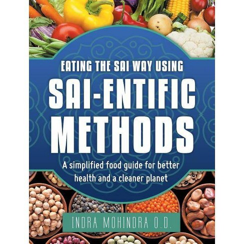 Eating the Sai Way Using Sai-Entific Methods - by  Indra Mohindra O D (Hardcover) - image 1 of 1