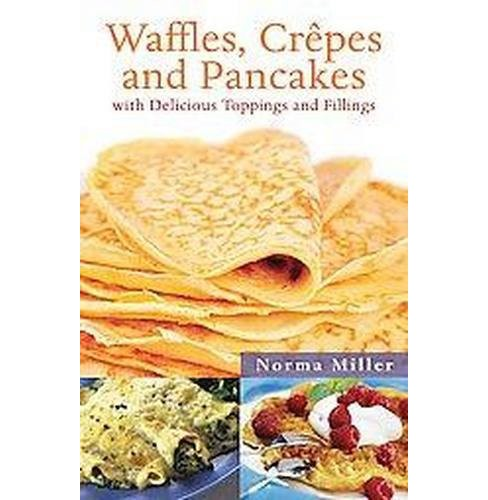 Waffles, Crepes, and Pancakes : With Delicious Toppings and Fillings (Paperback) (Norma Miller) - image 1 of 1