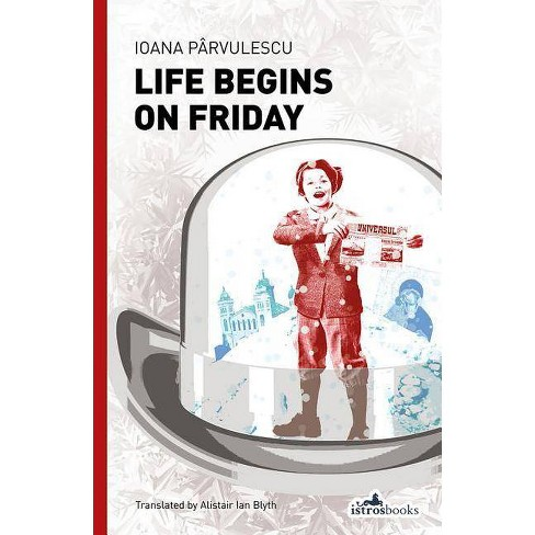 Life Begins on Friday - by  Ioana Parvulescu (Paperback) - image 1 of 1