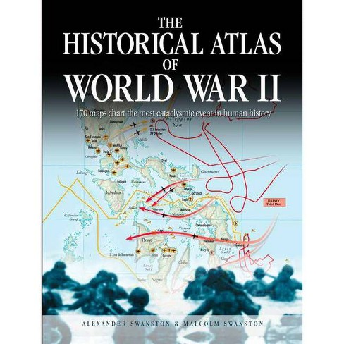 The Historical Atlas of World War II - by  Alexander Swanston & Malcolm Swanston (Paperback) - image 1 of 1