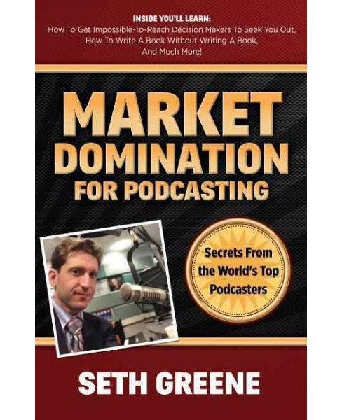 Market Domination for Podcasting : Secrets from the World's Top Podcasters (Paperback) (Seth Greene) - image 1 of 1