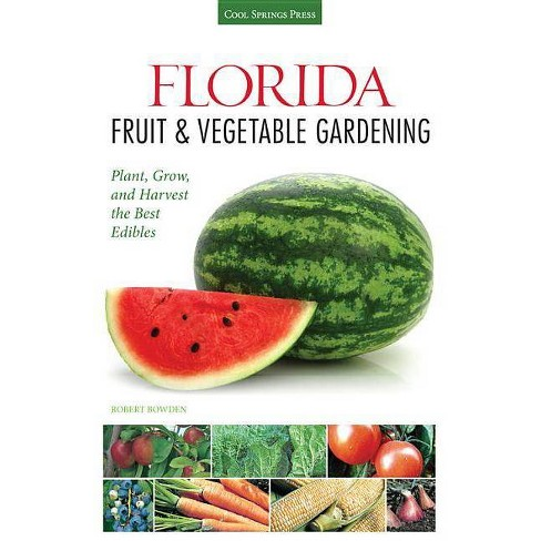 Florida Fruit & Vegetable Gardening - (Fruit & Vegetable Gardening Guides) by  Robert Bowden (Paperback) - image 1 of 1