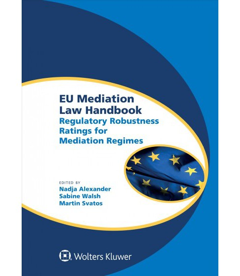 EU Mediation Law Handbook : Regulatory Robustness Ratings for Mediation Regimes (Hardcover) (Nadja - image 1 of 1