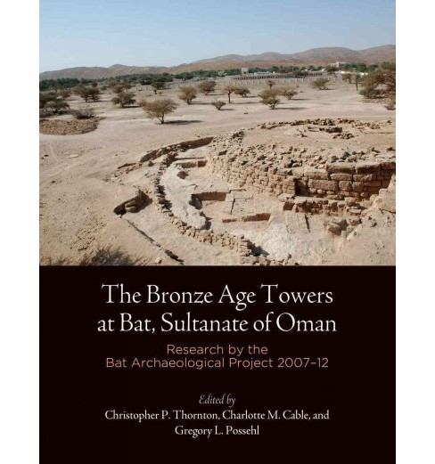 Bronze Age Towers at Bat, Sultanate of Oman : Research by the Bat Archaeological Project, 2007-12 - image 1 of 1