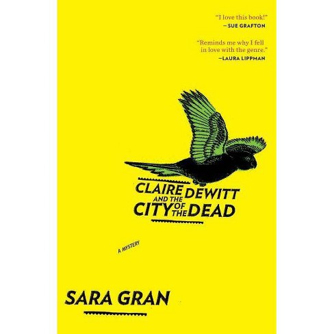 Claire DeWitt and the City of the Dead - (Claire DeWitt Novels) by  Sara Gran (Paperback) - image 1 of 1