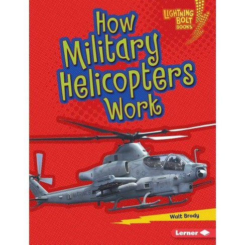 How Military Helicopters Work - (Lightning Bolt Books (R) -- Military Machines) by  Walt Brody - image 1 of 1