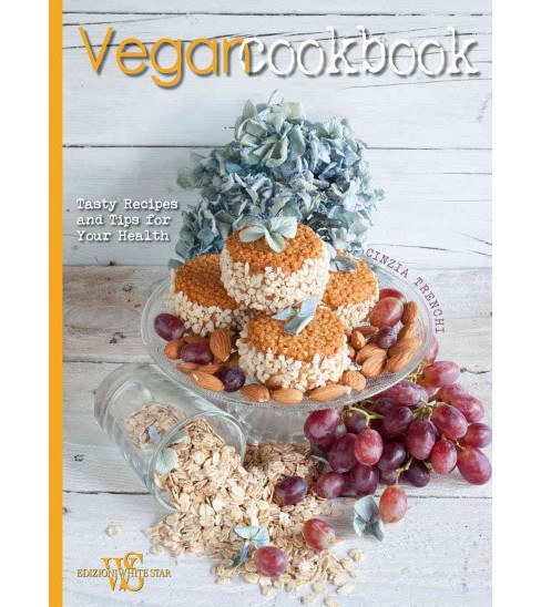 Vegan Cookbook : Tasty Recipes and Tips for Your Health (Hardcover) (Cinzia Trenchi) - image 1 of 1