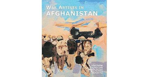 War Artists in Afghanistan : Beyond the Wire (Hardcover) (Jules George) - image 1 of 1
