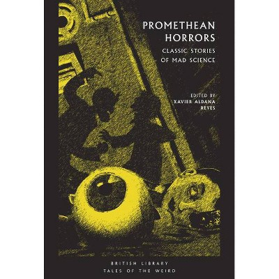 Promethean Horrors - (Tales of the Weird) by  Xavier Aldana Reyes (Paperback)