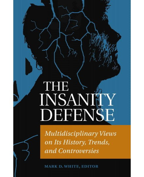 Insanity Defense : Multidisciplinary Views on Its History, Trends, and Controversies (Hardcover) (Mark - image 1 of 1