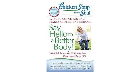 Chicken Soup for the Soul Say Hello to a Better Body! : Weight Loss and Fitness for Women over 50 - image 1 of 1