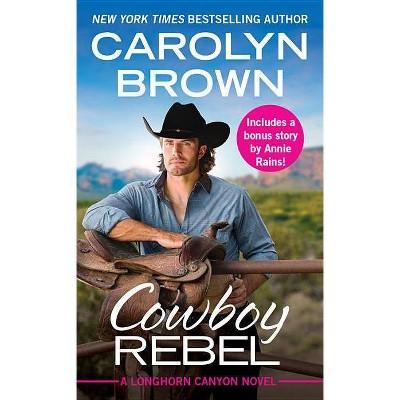 Cowboy Rebel -  (Longhorn Canyon) by Carolyn Brown (Paperback)