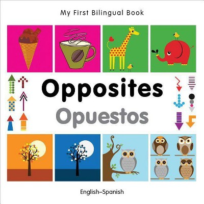 My First Bilingual Book-Opposites (English-Spanish)- (Hardcover)