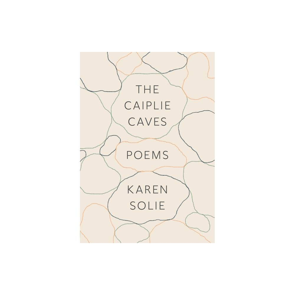 The Caiplie Caves By Karen Solie Paperback