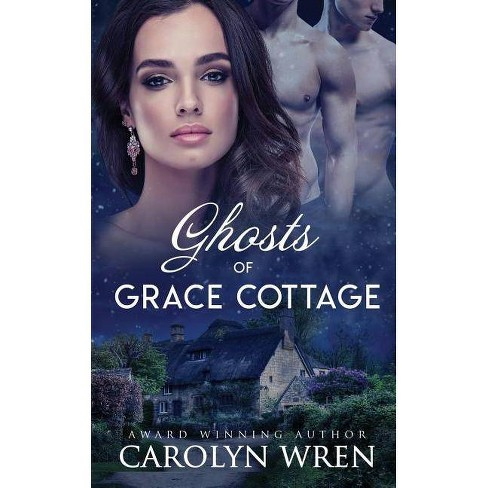Ghosts of Grace Cottage - by  Carolyn Wren (Paperback) - image 1 of 1