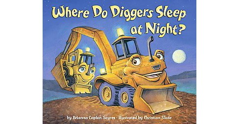 Where Do Diggers Sleep at Night? (Hardcover) (Brianna Caplan Sayres) - image 1 of 1