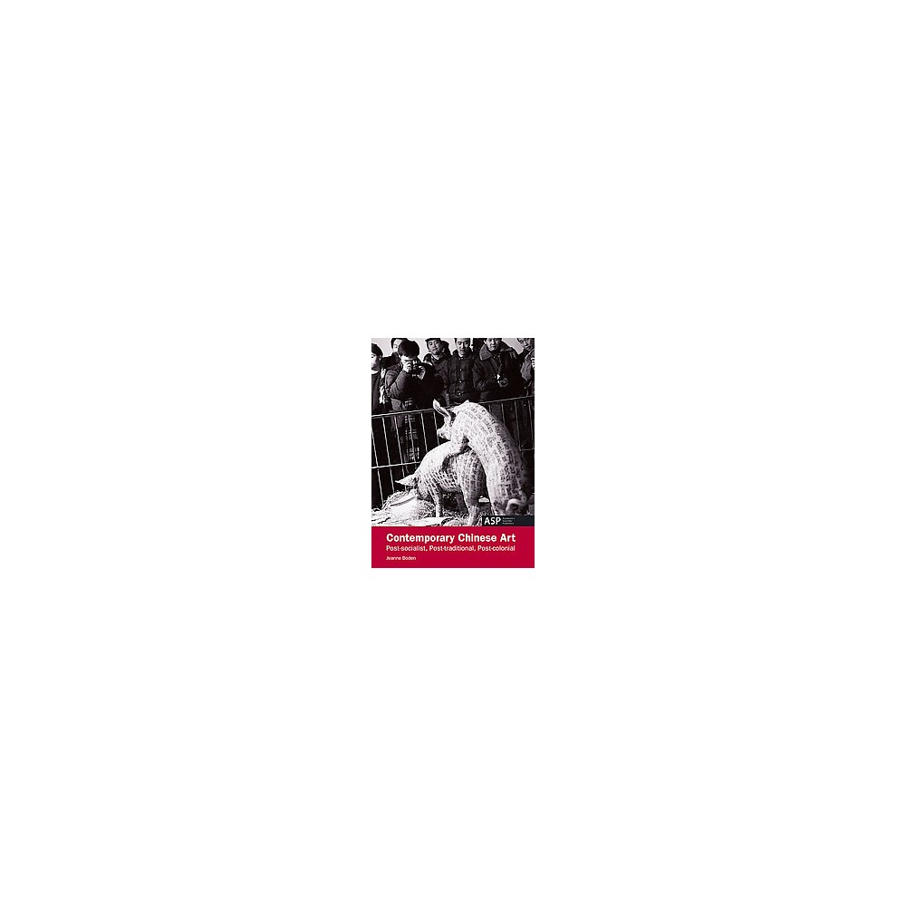 Contemporary Chinese Art : Post-Socialist, Post-Traditional, Post-Colonial (Paperback) (Jeanne Boden)