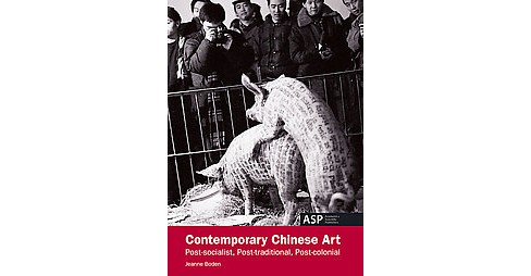 Contemporary Chinese Art : Post-Socialist, Post-Traditional, Post-Colonial (Paperback) (Jeanne Boden) - image 1 of 1