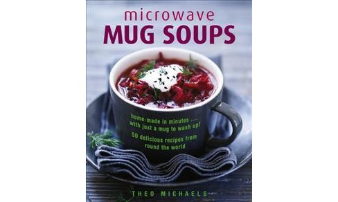 Microwave Mug Soups : Home-made in Minutes… With Just a Mug to Wash Up! 50 Delicious Recipes from - image 1 of 1