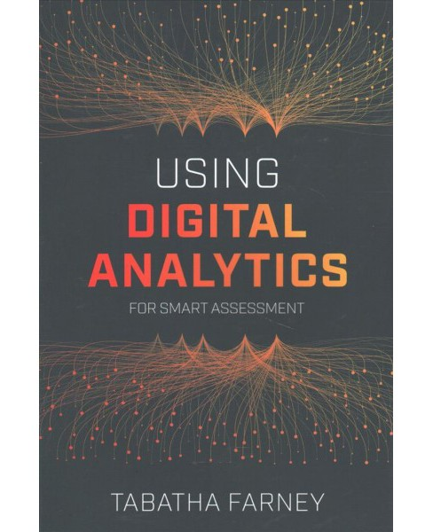 Using Digital Analytics for Smart Assessment -  by Tabatha Farney (Paperback) - image 1 of 1