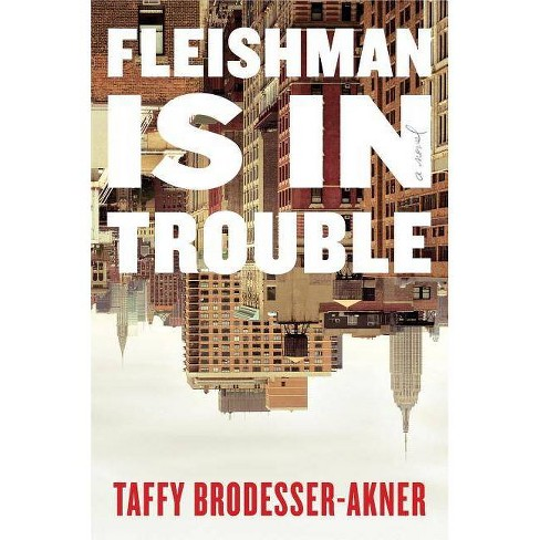 Fleishman Is in Trouble - by  Taffy Brodesser-Akner (Hardcover) - image 1 of 1