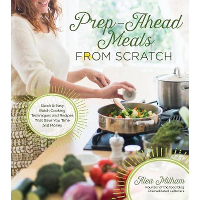 Prep-Ahead Meals from Scratch - by Alea Milham (Paperback)