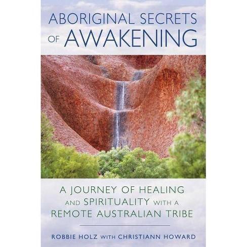Aboriginal Secrets of Awakening - by  Robbie Holz (Paperback) - image 1 of 1