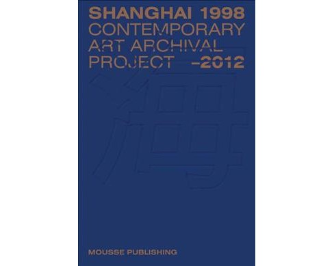 Shanghai 1998-2012 : Contemporary Art Archival Project -  by Xu Zhen (Paperback) - image 1 of 1