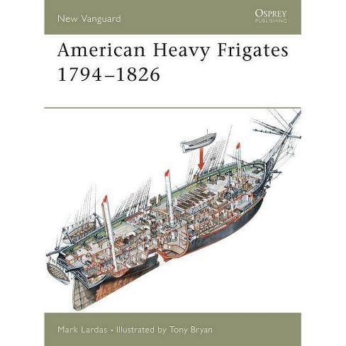 American Heavy Frigates 1794-1826 - (New Vanguard) by  Mark Lardas (Paperback) - image 1 of 1