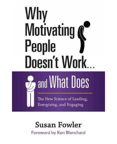 Why Motivating People Doesn't Work . . . and What Does : The New Science of Leading, Energizing, and - image 1 of 1