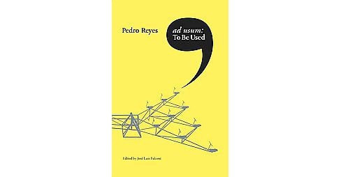 Pedro Reyes : Ad Usum / to Be Used -  (Paperback) - image 1 of 1