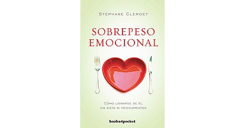 Sobrepeso emocional / Emotional Overweight (Paperback) (Stephane Clerget) - image 1 of 1