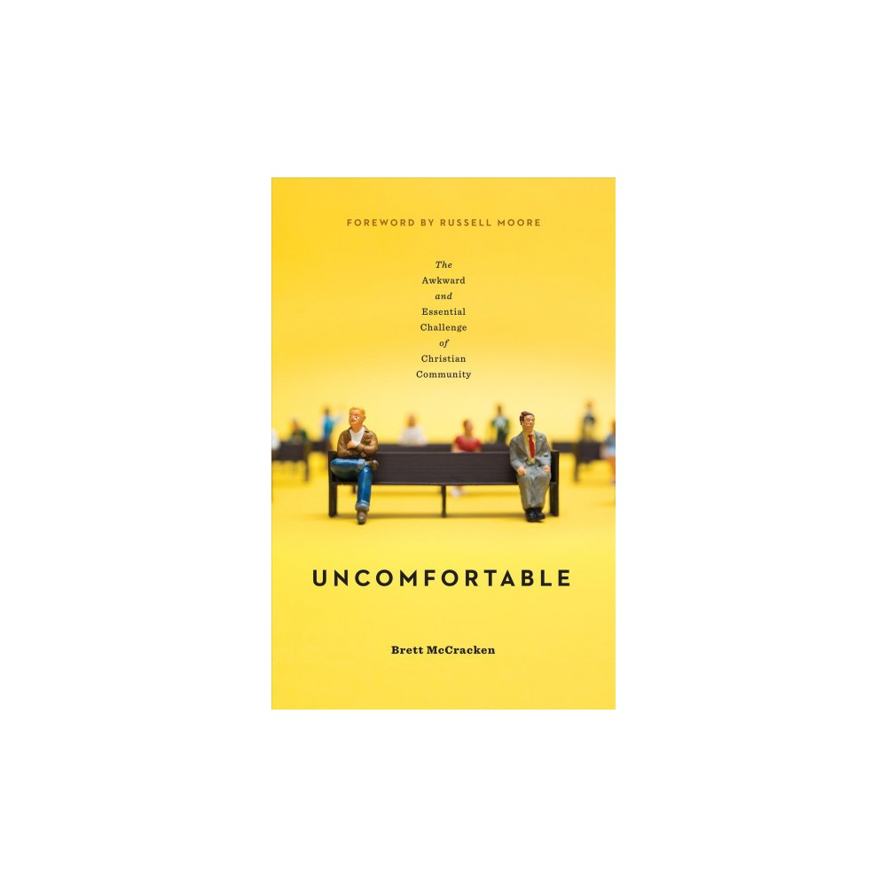 Uncomfortable : The Awkward and Essential Challenge of Christian Community - (Paperback)