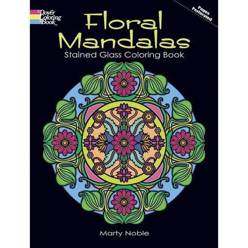 Floral Mandalas Stained Glass Coloring Book - (Dover Coloring Books) by  Marty Noble (Paperback)