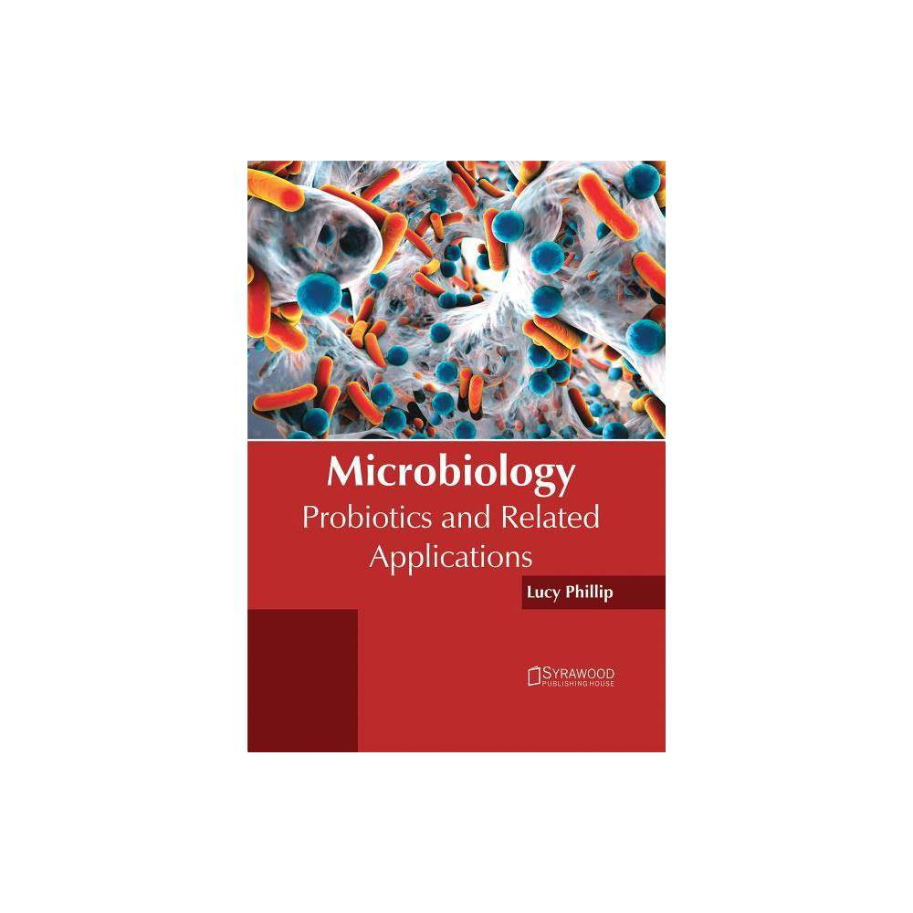 Microbiology: Probiotics and Related Applications - (Hardcover)