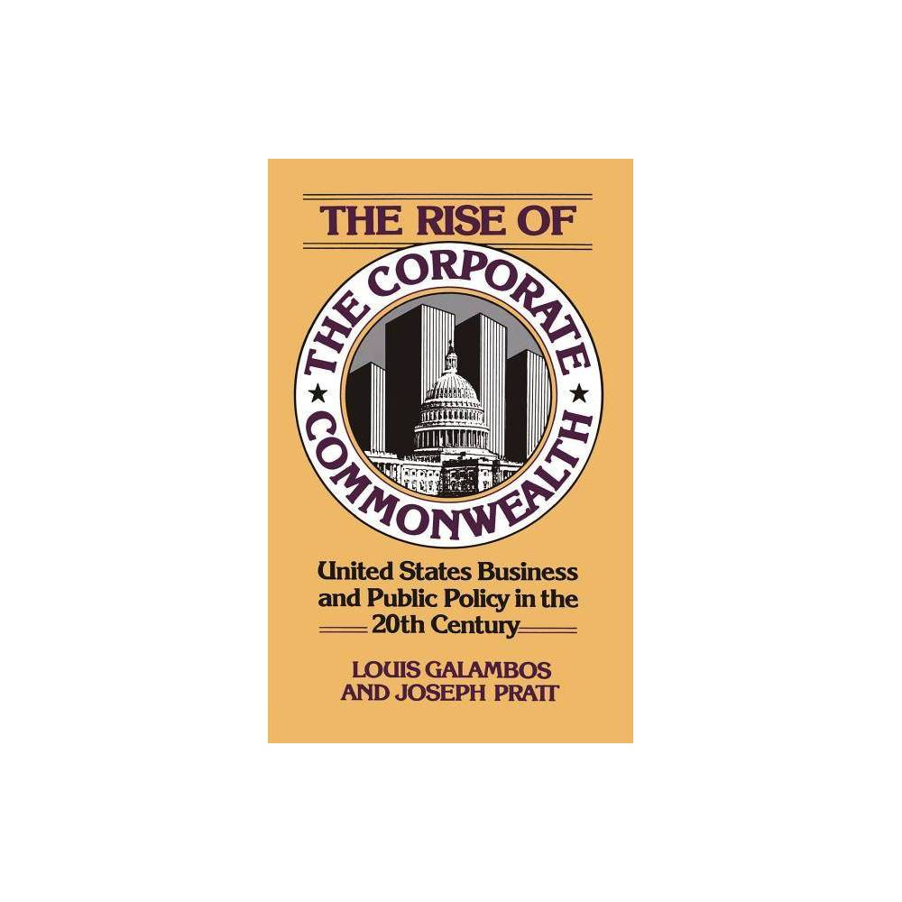 The Rise Of The Corporate Commonwealth By Louis Galambos Paperback