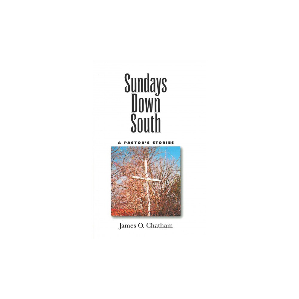 Sundays Down South : A Pastor's Stories (Reprint) (Paperback) (James O. Chatham)