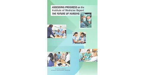Assessing Progress on the Institute of Medicine Report The Future of Nursing (Paperback) - image 1 of 1
