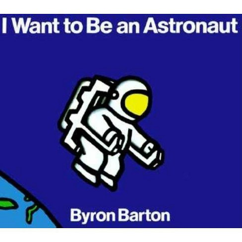 I Want to Be an Astronaut - by  Byron Barton (Paperback) - image 1 of 1
