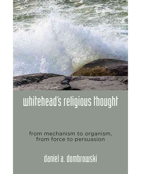 Whitehead's Religious Thought : From Mechanism to Organism, from Force to Persuasion (Hardcover) (Daniel - image 1 of 1