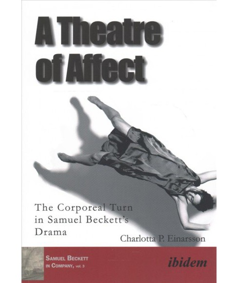 Theatre of Affect : The Corporeal Turn in Samuel Beckett's Drama (Paperback) (Charlotta P. Einarsson) - image 1 of 1