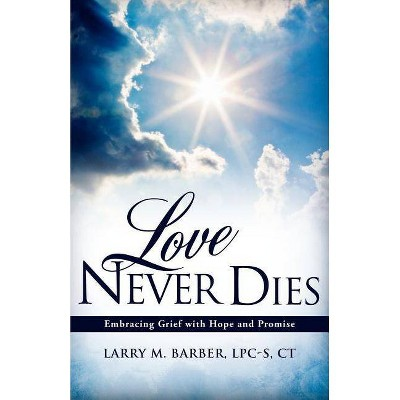 Love Never Dies - by  Lpc-S Ct Barber (Paperback)