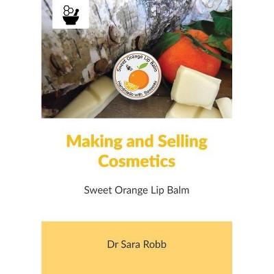 Making and Selling Cosmetics - Sweet Orange Lip Balm - by  Sara Robb (Paperback)