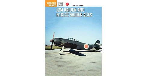 J2M Raiden and N1K1/2 Shiden / Shiden-Ka ( Aircraft of the Aces) (Paperback) - image 1 of 1