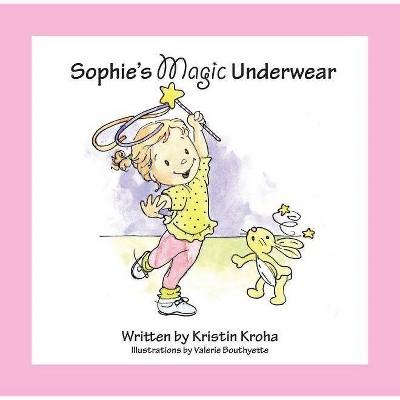 Sophie's Magic Underwear - by Kristin V Kroha (Hardcover)