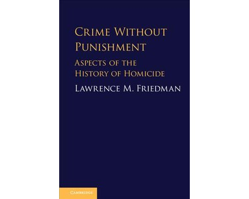 Crime Without Punishment : Aspects of the History of Homicide -  by Lawrence M. Friedman (Hardcover) - image 1 of 1